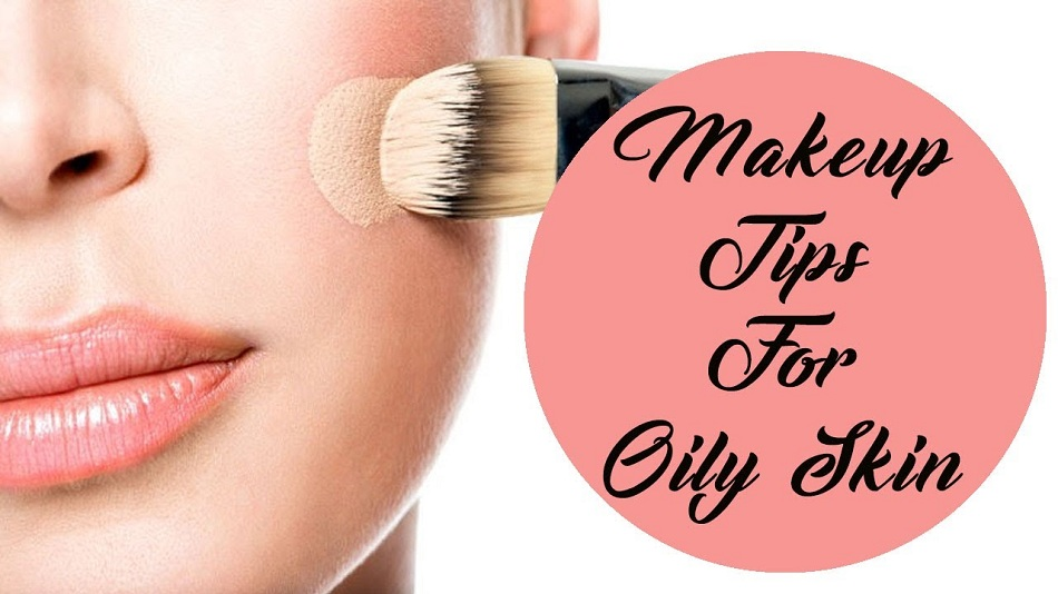 Best Makeup Tips for Oily Skin [2021 Updates]